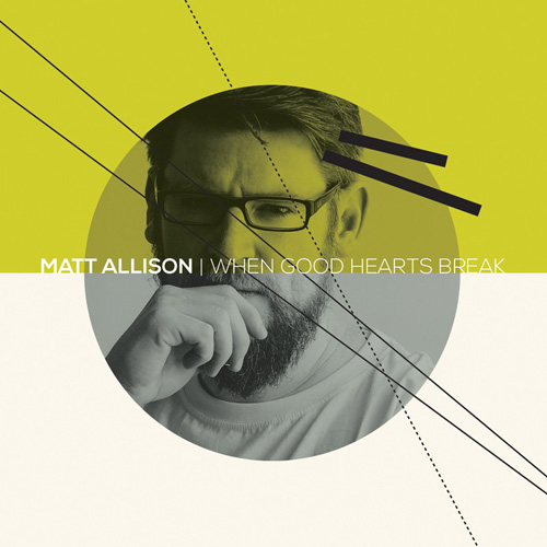 Matt Allison - When Good Hearts Break